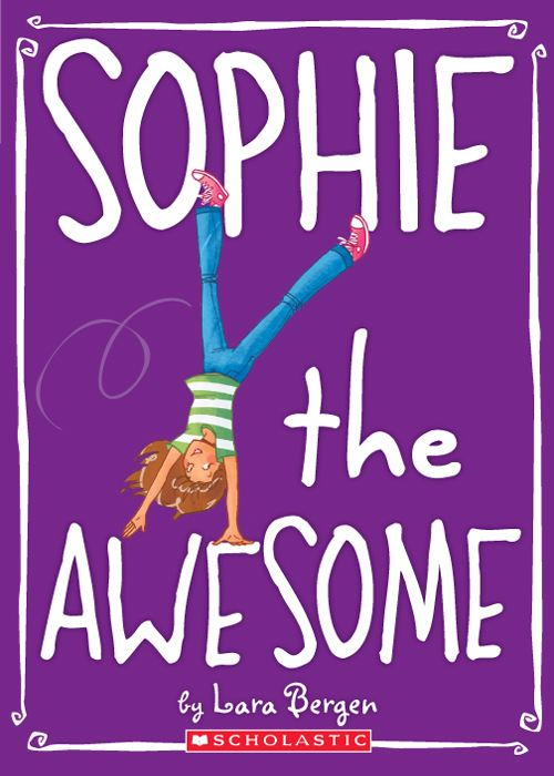 Sophie #1: Sophie the Awesome By: Lara Bergen