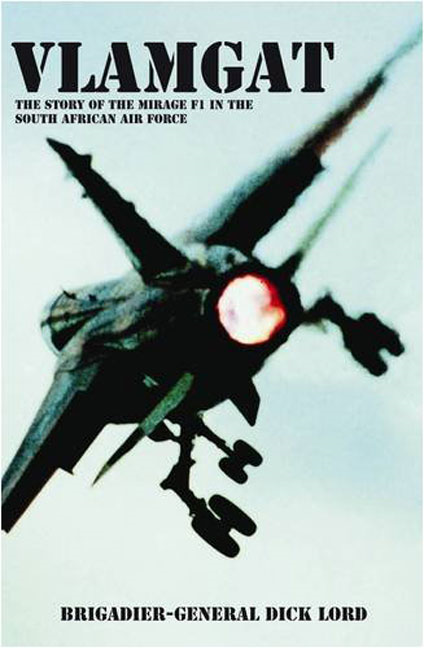 Vlamgat: The Story of the Mirage F1 in the South African Air Force By: Lord, Brig-Gen Dick