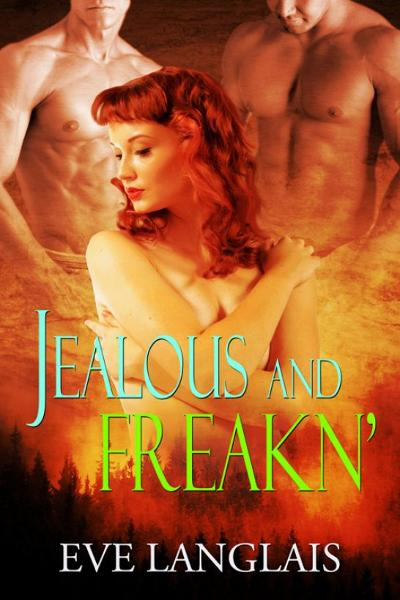 Jealous And Freakn' (Freakn' Shifters Book 2) By: Eve Langlais