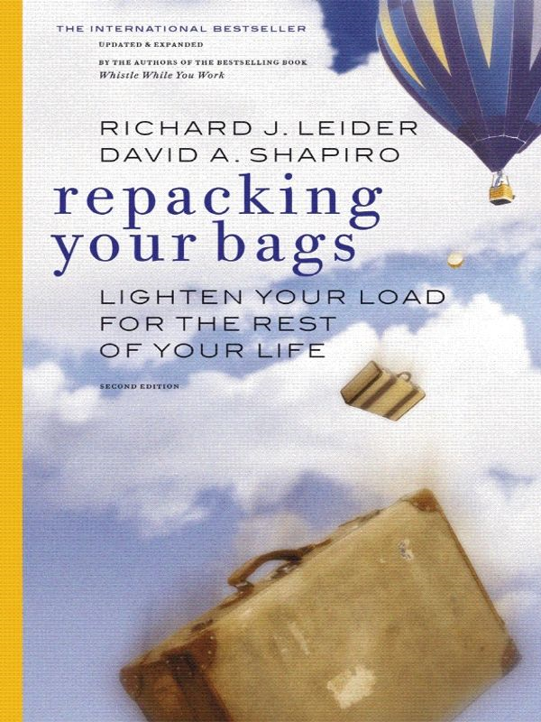 Repacking Your Bags: Lighten Your Load for the Rest of Your Life By: David Shapiro,Richard J. Leider