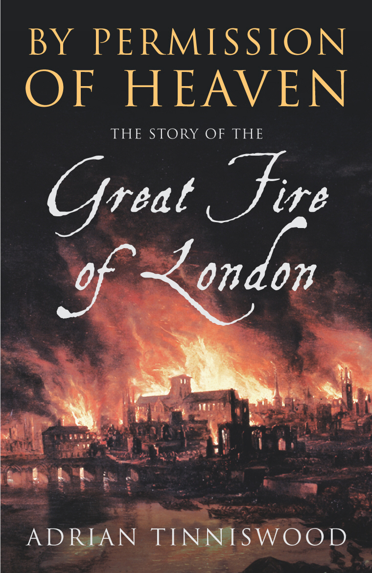 By Permission Of Heaven The Story of the Great Fire of London
