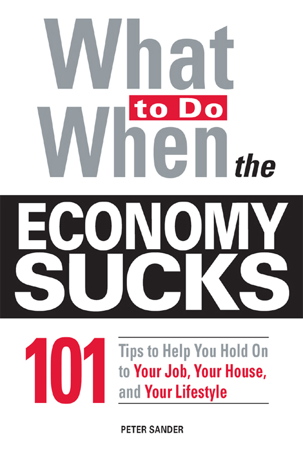 What To Do When the Economy Sucks: 101 Tips to Help You Hold on To Your Job,  Your House and Your Lifestyle