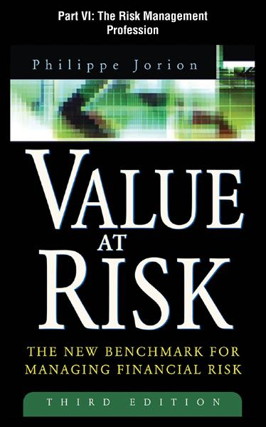 Value at Risk, 3rd Ed., Part VI - The Risk Management Profession