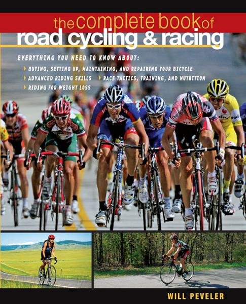 The Complete Book of Road Cycling & Racing By: Willard Peveler