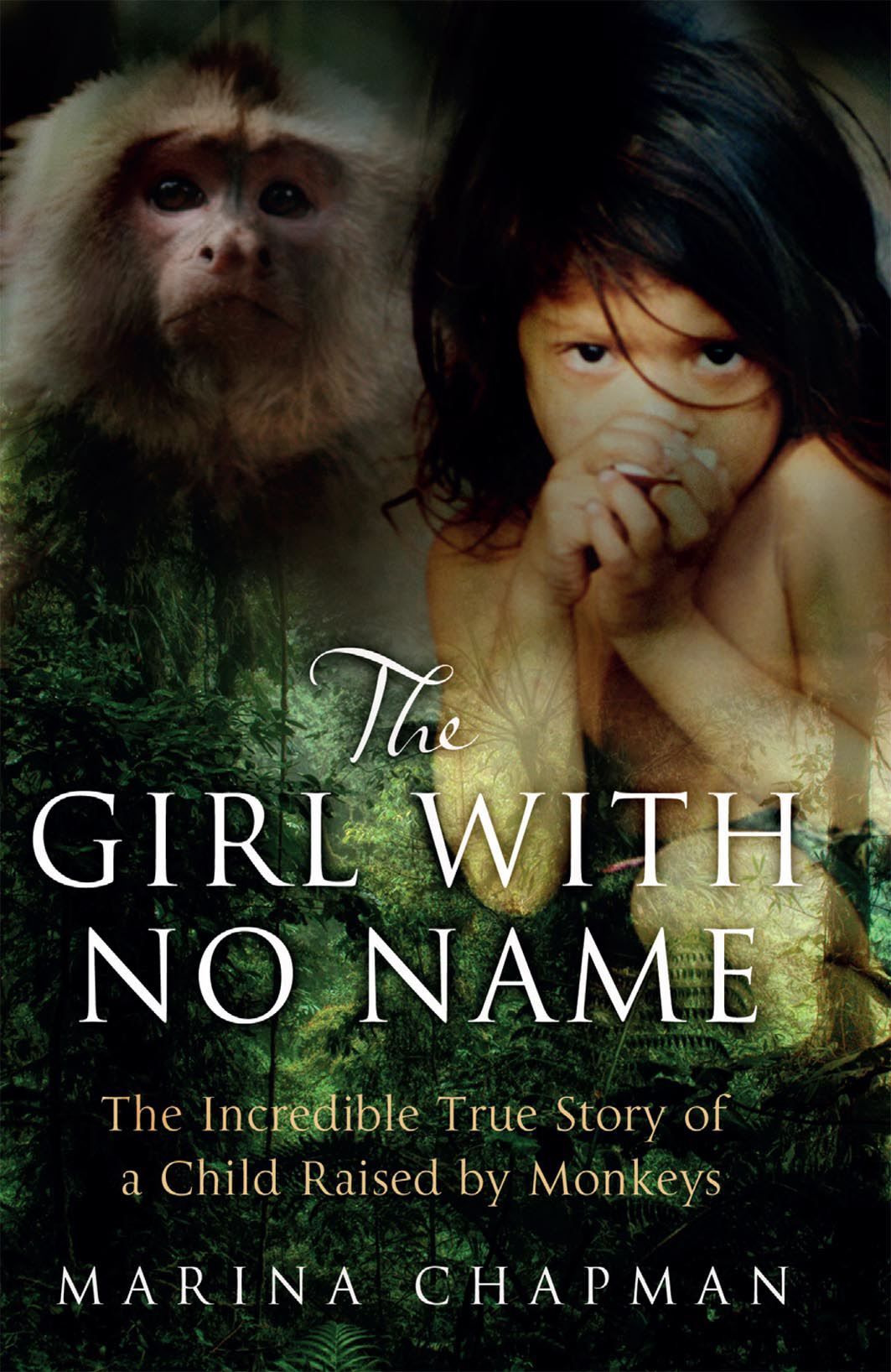 The Girl with No Name The Incredible True Story of a Child Raised by Monkeys