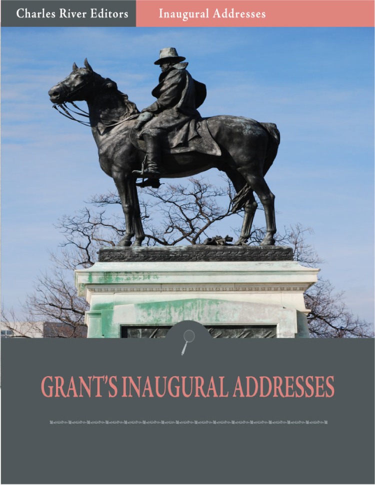 Inaugural Addresses: President Ulysses S. Grants Inaugural Addresses (Illustrated)