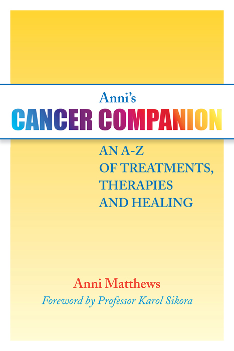 Anni's Cancer Companion An A-Z of Treatments,  Therapies and Healing