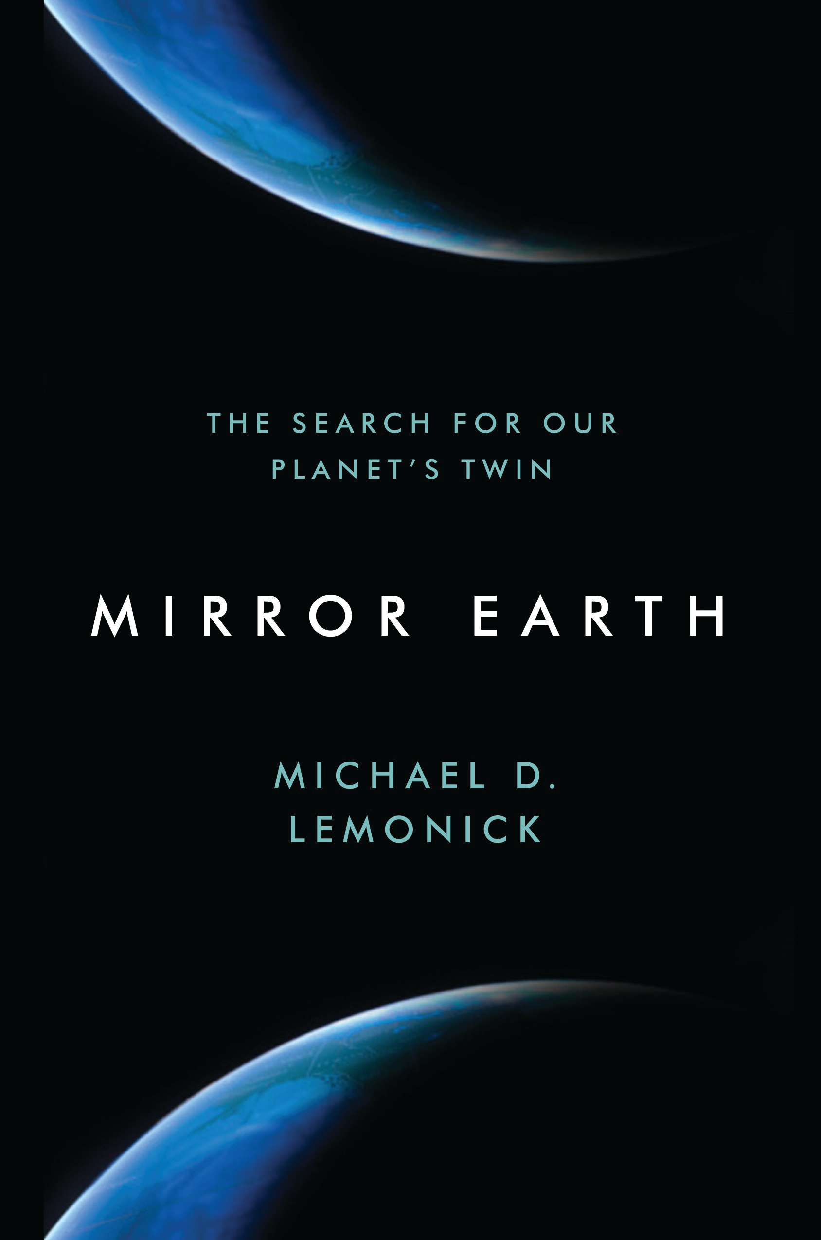 Mirror Earth The Search for Our Planet's Twin