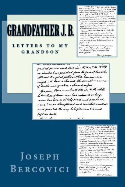 Grandfather J. B.: Letters to My Grandson By: Joseph Bercovici
