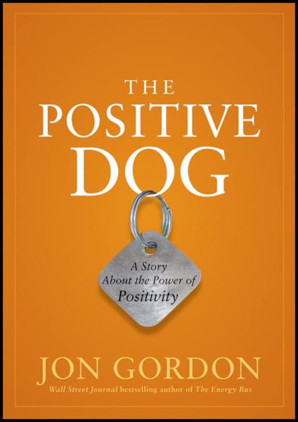 The Positive Dog By: Jon Gordon