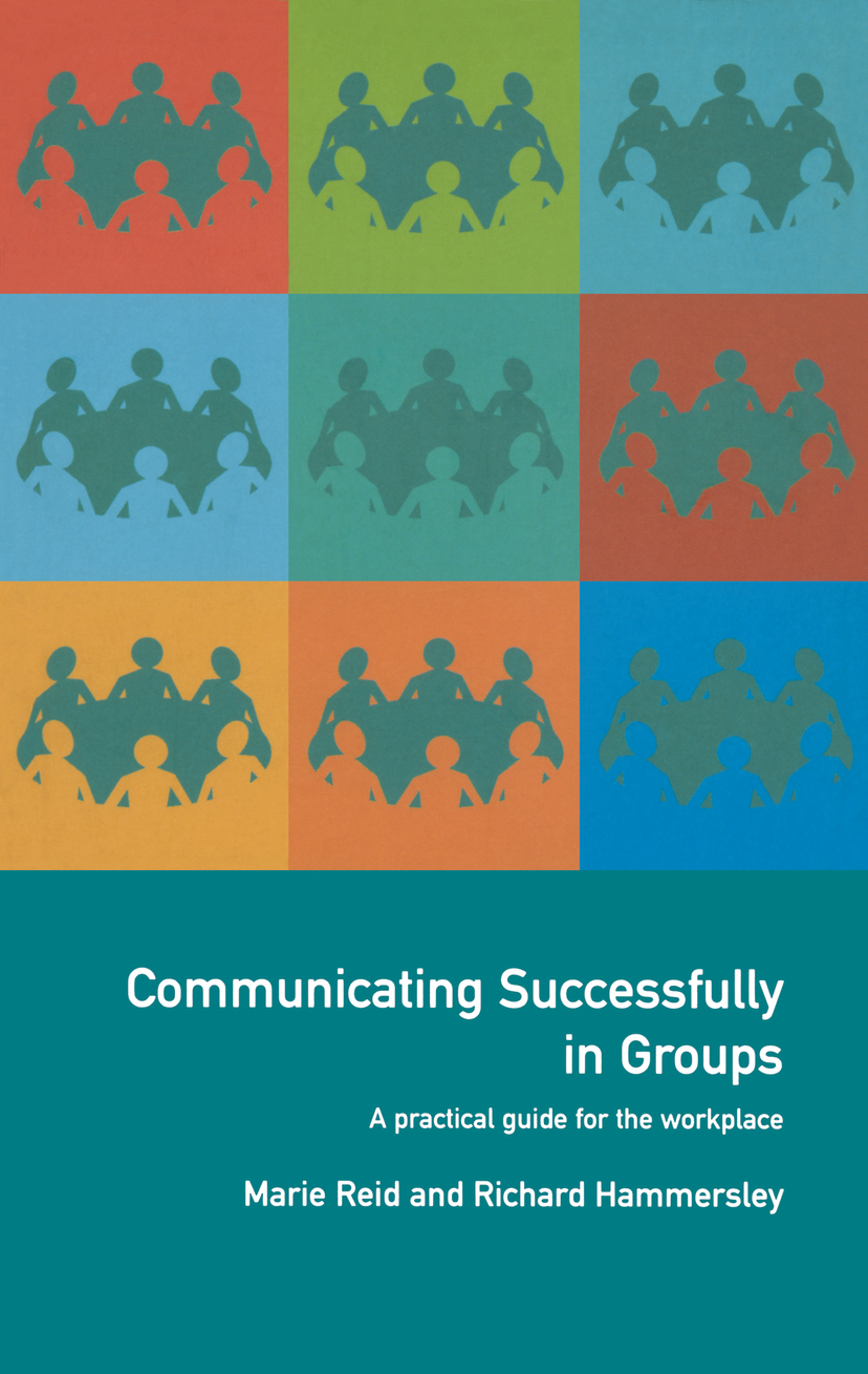 Communicating Successfully in Groups A Practical Guide for the Workplace