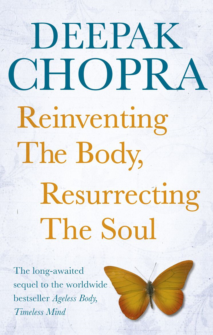 Reinventing the Body,  Resurrecting the Soul How to Create a New Self