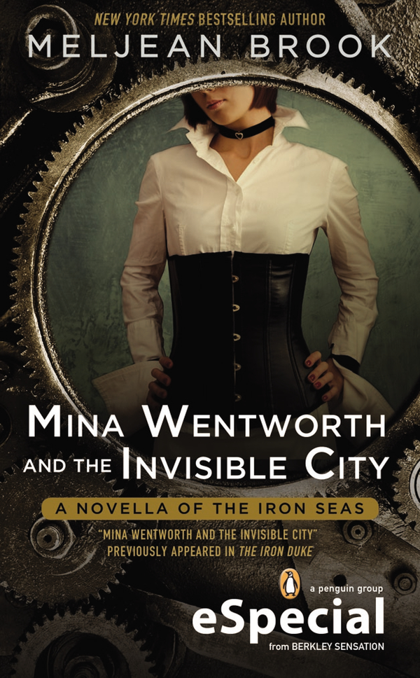Mina Wentworth and the Invisible City By: Meljean Brook