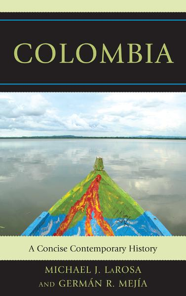 Colombia By: Germán R. Mejía,Michael J. LaRosa