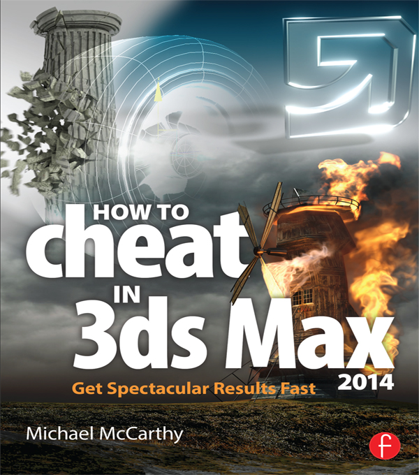 How to Cheat in 3DS Max 2014: Get Spectacular Results Fast Get Spectacular Results Fast