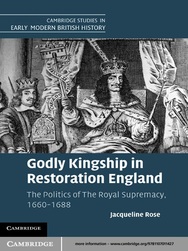 Godly Kingship in Restoration England The Politics of The Royal Supremacy,  1660?1688