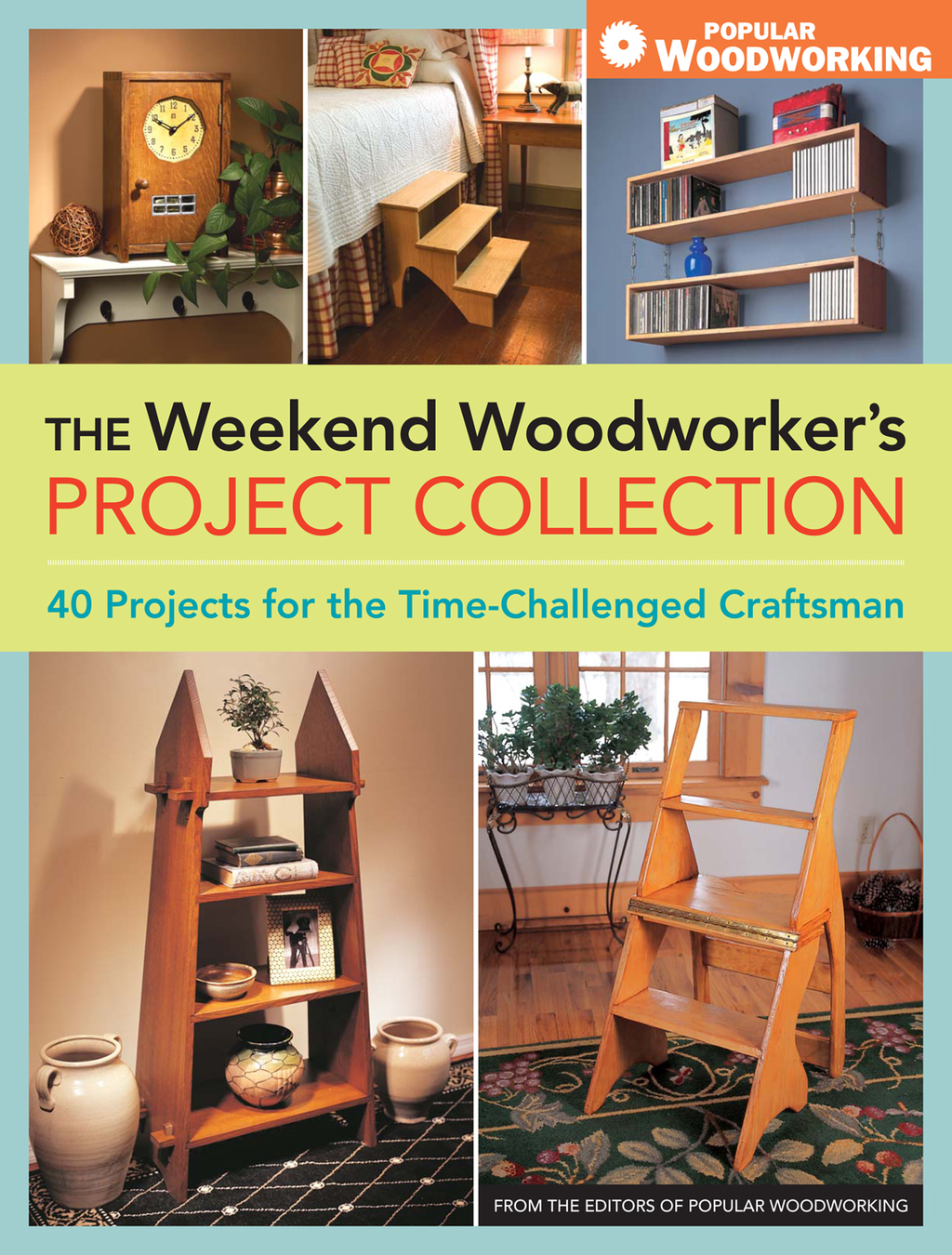 The Weekend Woodworker's Project Collection 40 Projects for the Time-Challenged Craftsman