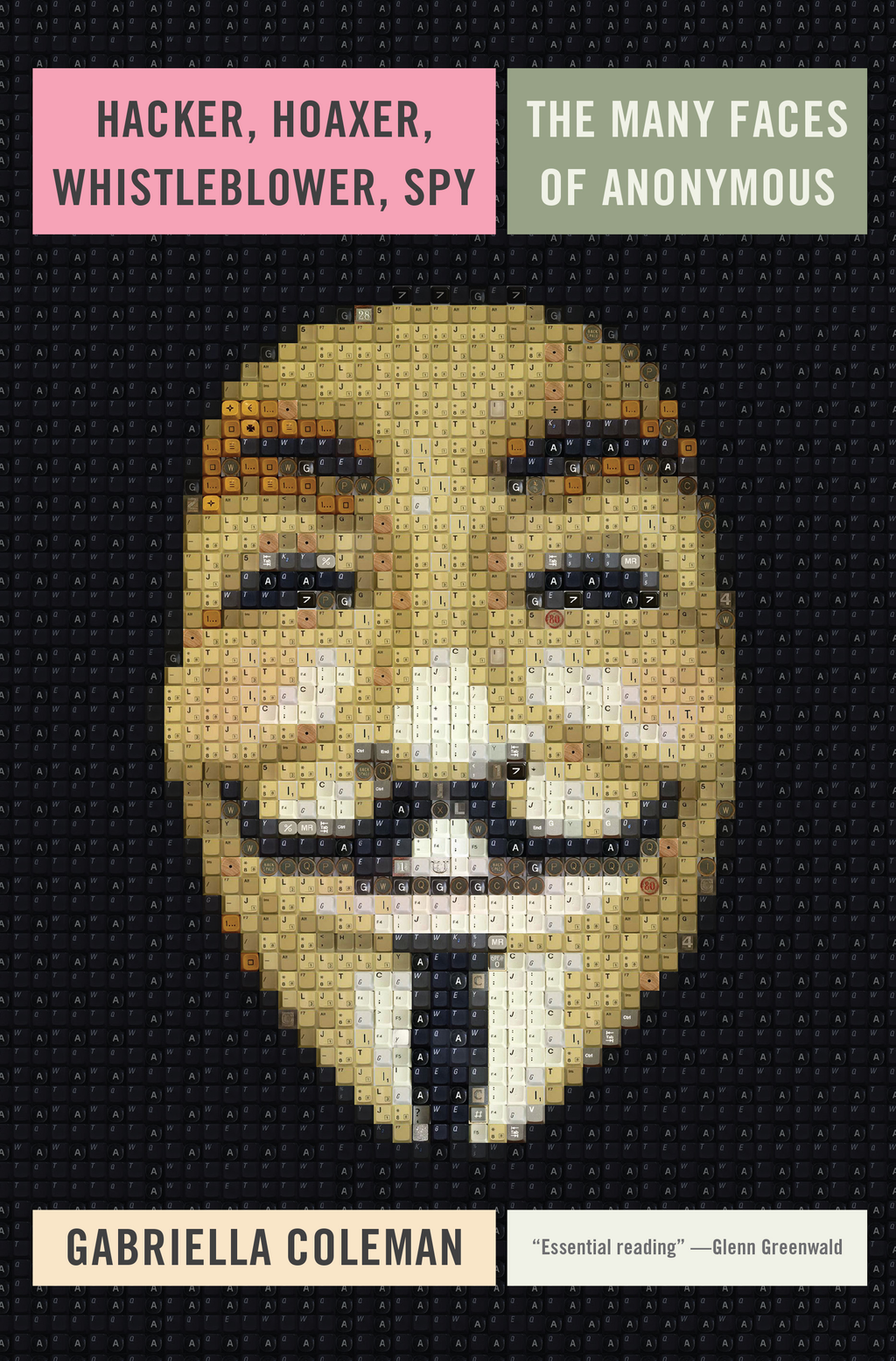 Hacker,  Hoaxer,  Whistleblower,  Spy The Many Faces of Anonymous