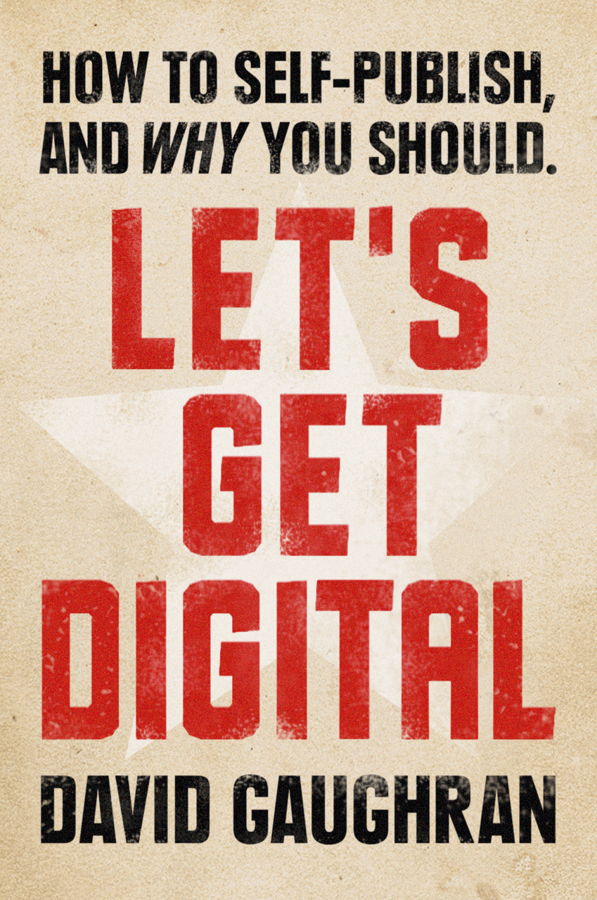 Let's Get Digital: How To Self-Publish, And Why You Should