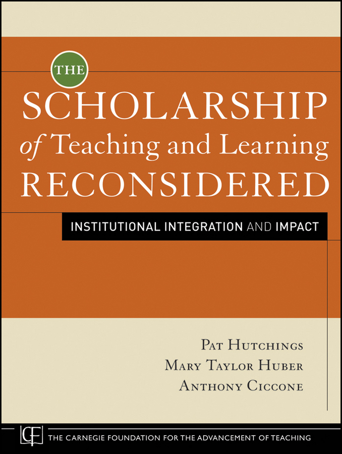 The Scholarship of Teaching and Learning Reconsidered By: Anthony Ciccone,Mary Taylor Huber,Pat Hutchings