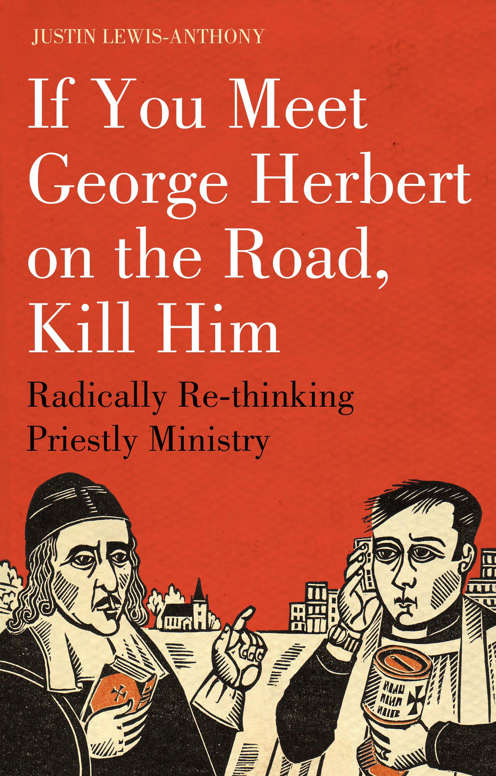 If you meet George Herbert on the road,  kill him Radically Re-Thinking Priestly Ministry