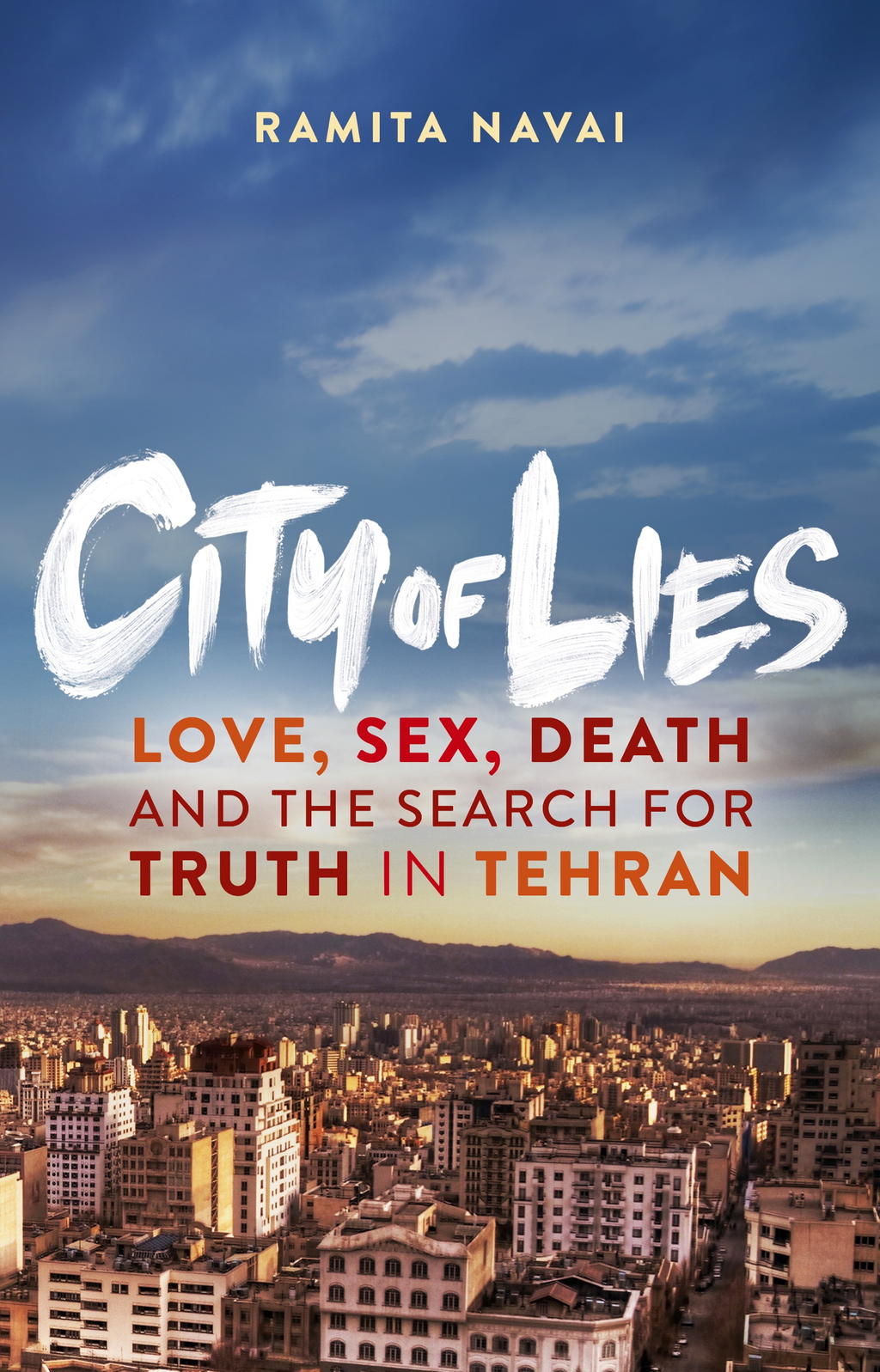 City of Lies Love,  Sex,  Death and the Search for Truth in Tehran