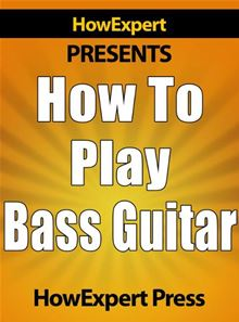 How To Play Bass Guitar: Learn How To Play The Bass Guitar