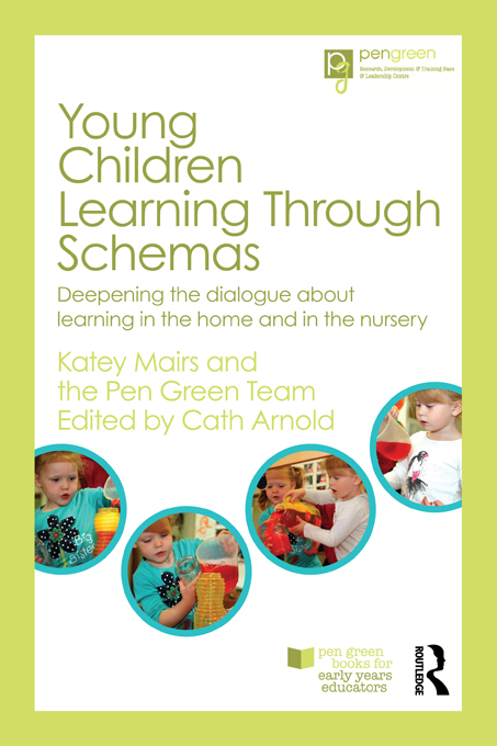 Young Children Learning Through Schemas By: Katey Mairs,The Pen Green Team