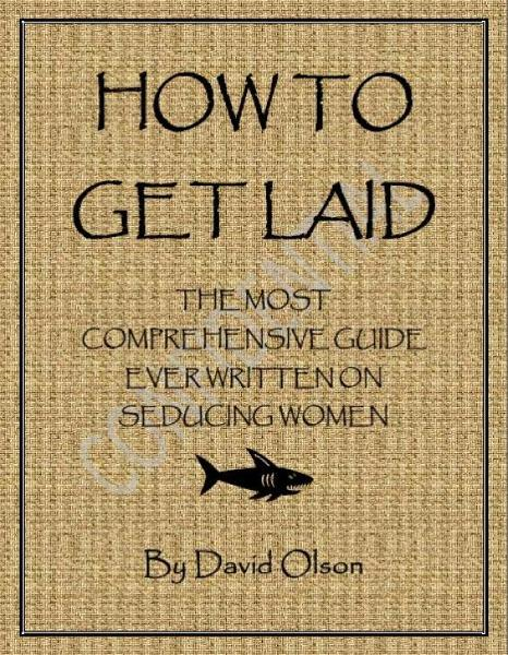 How To Get Laid: The Most Comprehensive Guide Ever Written On Seducing Women