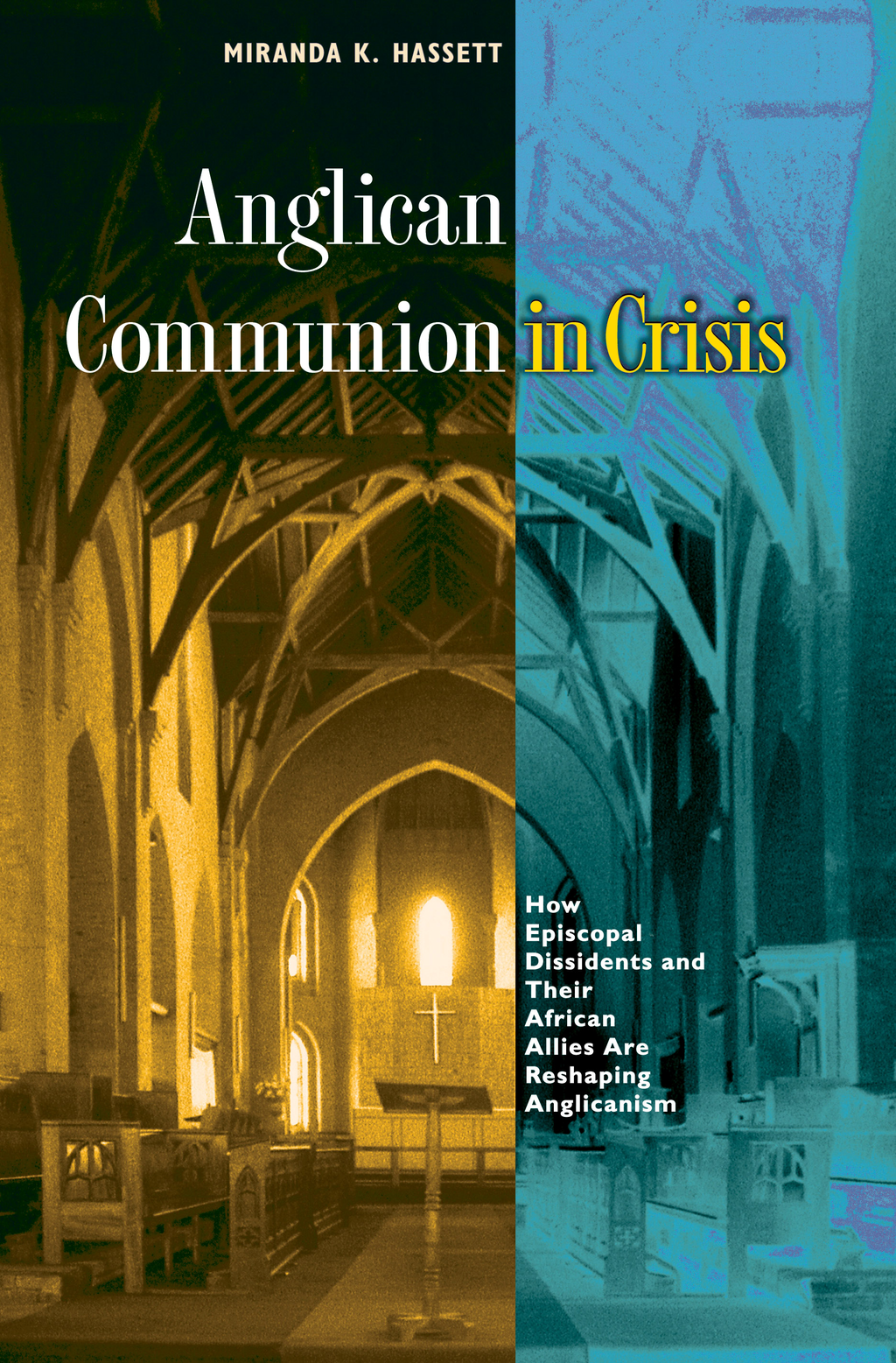 Anglican Communion in Crisis How Episcopal Dissidents and Their African Allies Are Reshaping Anglicanism