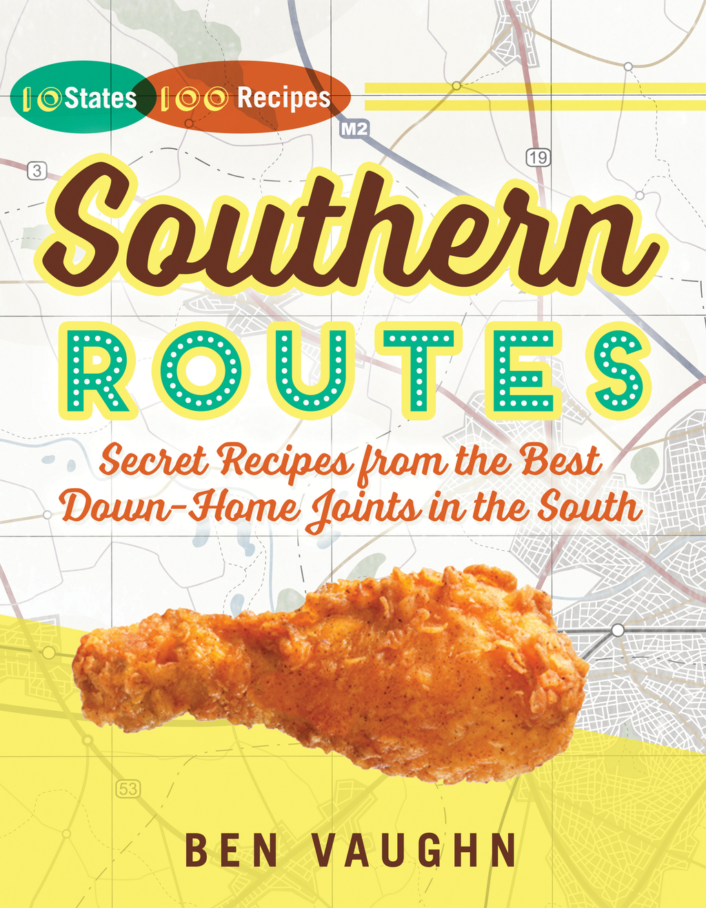 Southern Routes Secret Recipes from the Best Down-Home Joints in the South
