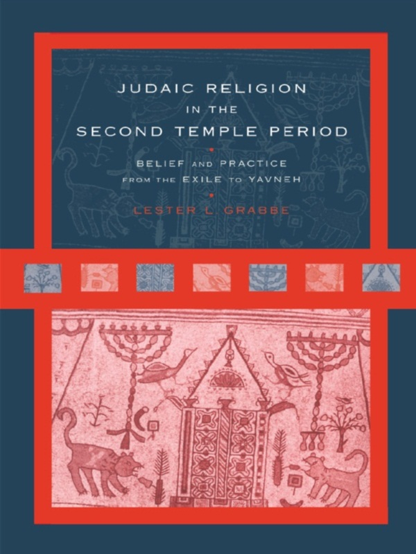 Judaic Religion in the Second Temple Period Belief and Practice from the Exile to Yavneh