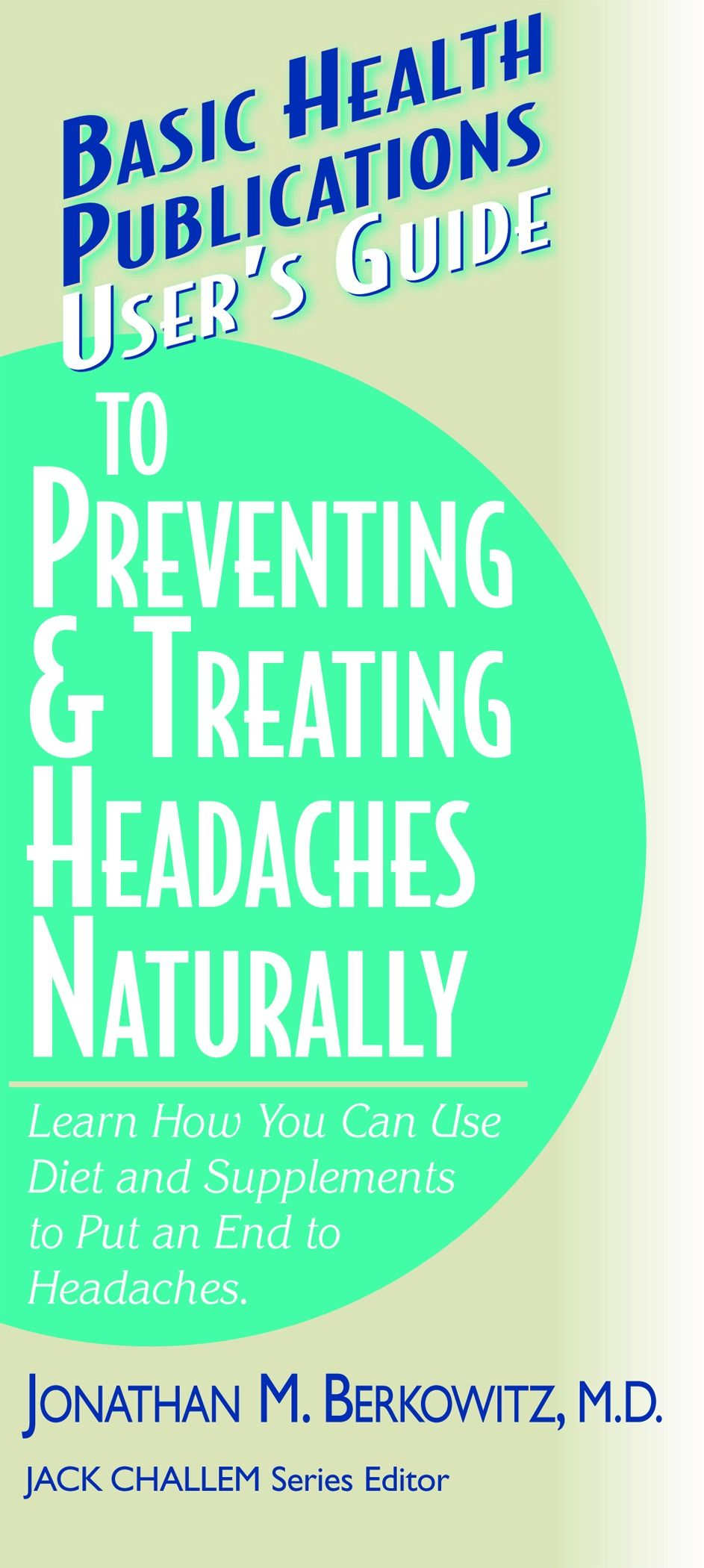 User's Guide to Preventing & Treating Headaches Naturally: