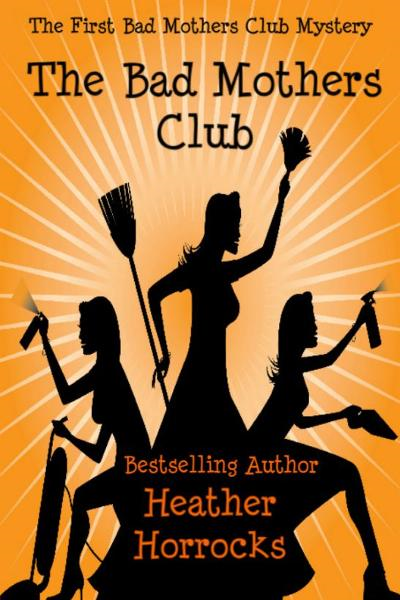 The Bad Mothers Club (The Bad Mothers Club Cozy Mystery #1)
