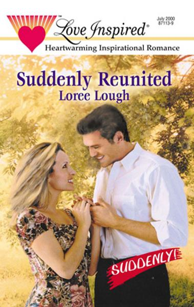 Suddenly Reunited By: Loree Lough