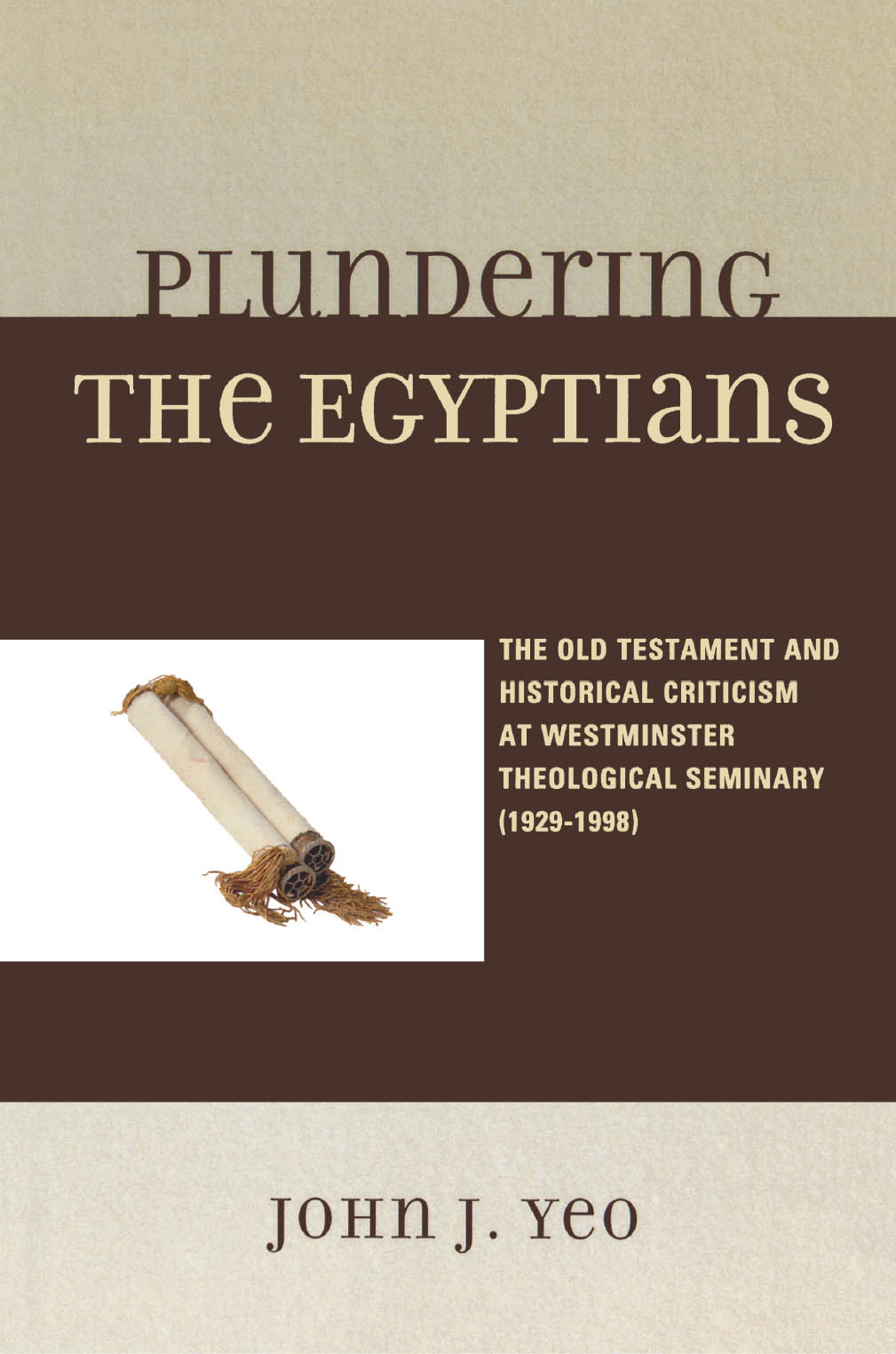 Plundering the Egyptians The Old Testament and Historical Criticism at Westminster Theological Seminary (1929-1998)