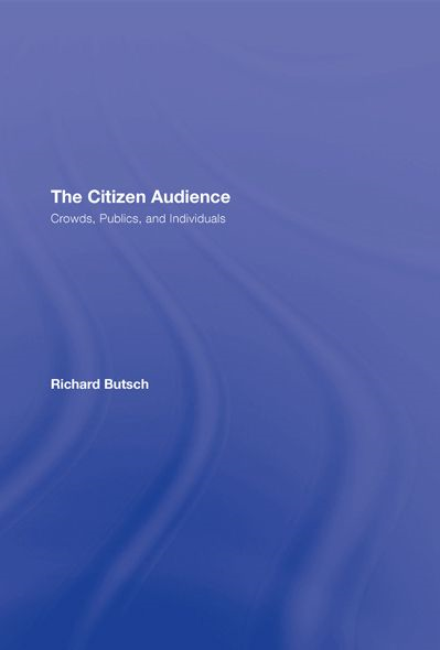 The Citizen Audience Crowds,  Publics,  and Individuals