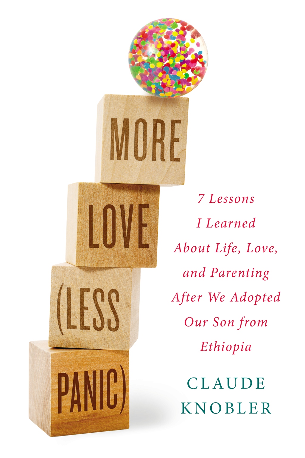 More Love,  Less Panic 7 Lessons I Learned About Life,  Love,  and Parenting After We Adopted Our Son from Ethiopia