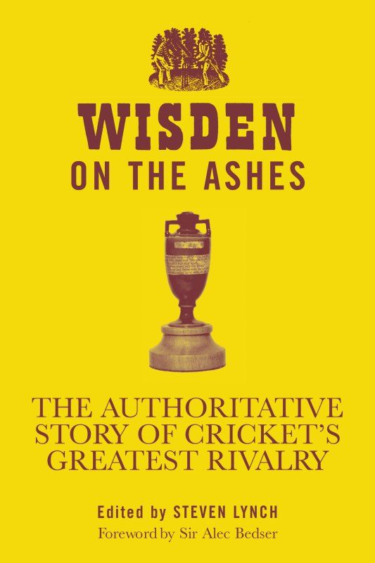 Wisden on the Ashes The authoritative story of cricket's greatest rivalry
