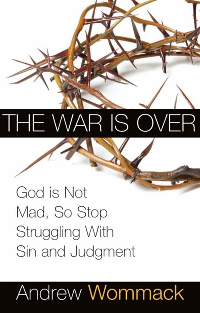 War is Over: God is Not Mad, So Stop Struggling with Sin and Judgment By: Andrew Wommack