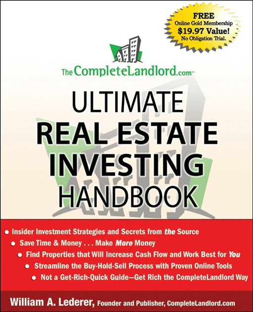 The CompleteLandlord.com Ultimate Real Estate Investing Handbook By: William A. Lederer