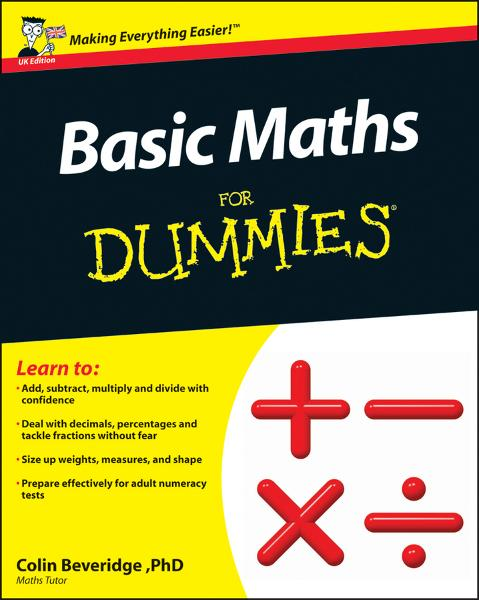 Basic Maths For Dummies By: Colin Beveridge