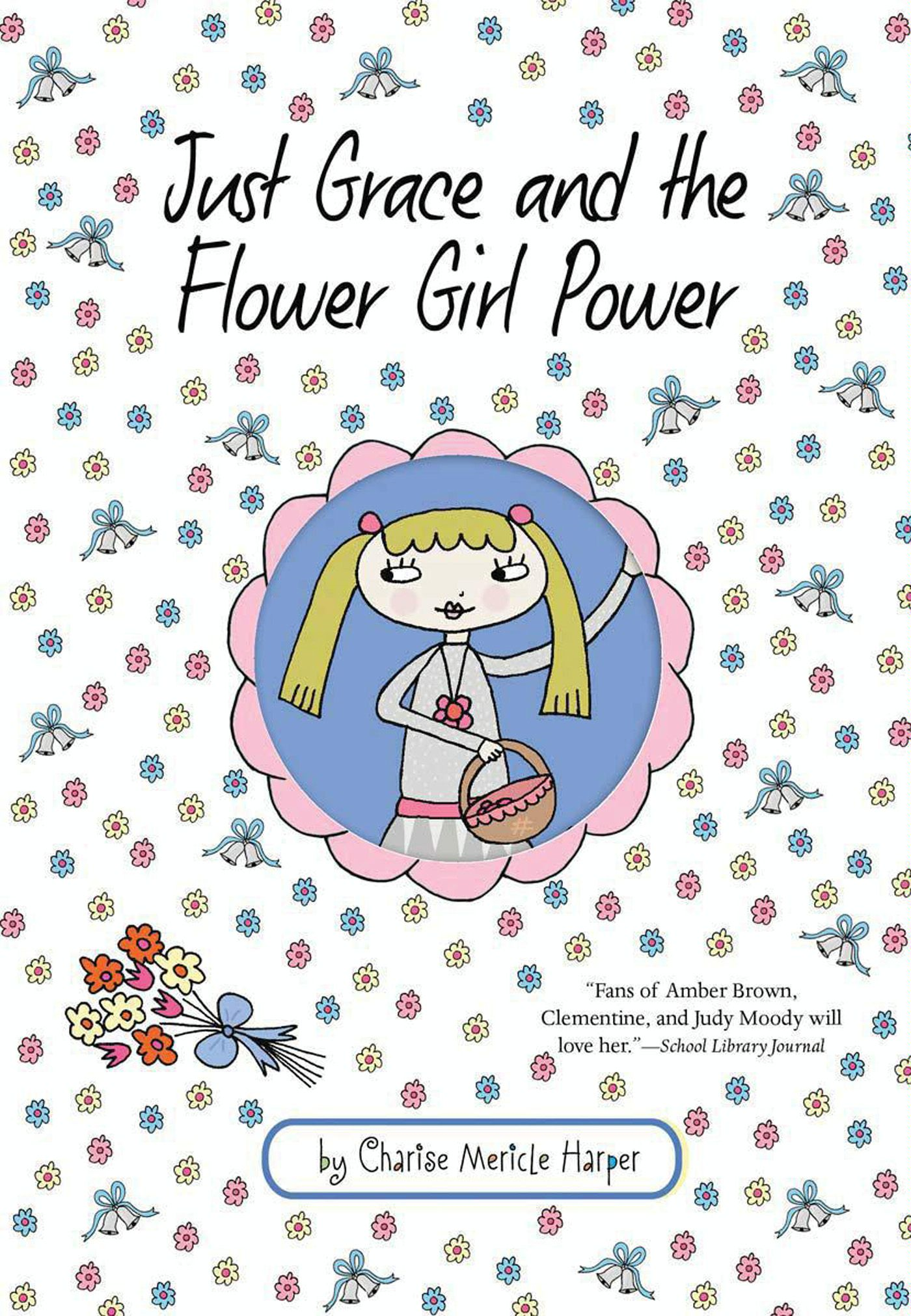 Just Grace and the Flower Girl Power By: Charise Mericle Harper