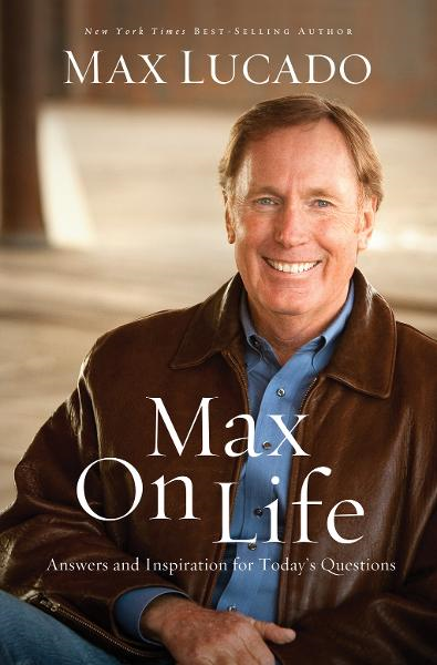 Max On Life By: Max Lucado