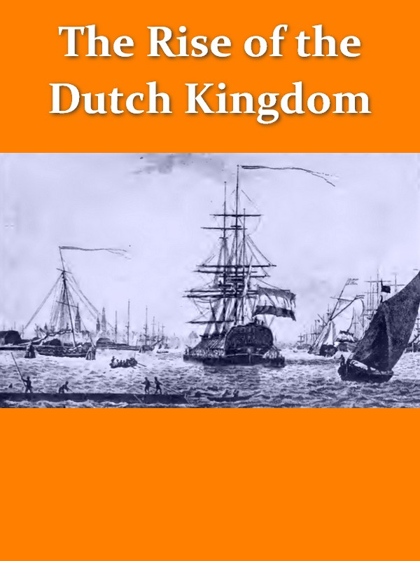 The Rise of the Dutch Kingdom 1795-1813 [Illustrated]