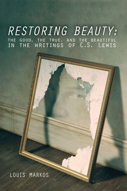 Restoring Beauty: The Good, the True, and the Beautiful in the Writings of C.S. Lewis