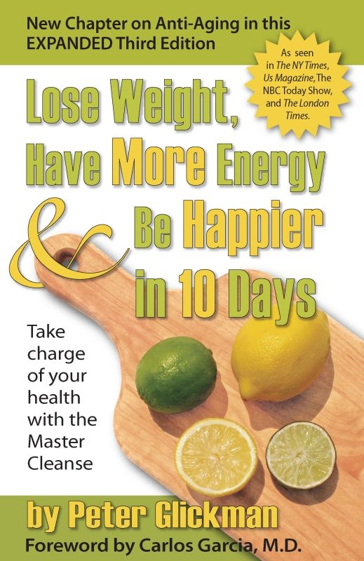 Lose Weight, Have More Energy and Be Happier in 10 Days By: Peter Glickman