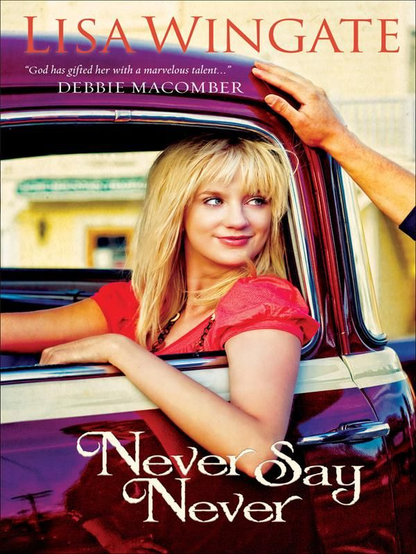 Never Say Never (Welcome to Daily, Texas Book #3) By: Lisa Wingate