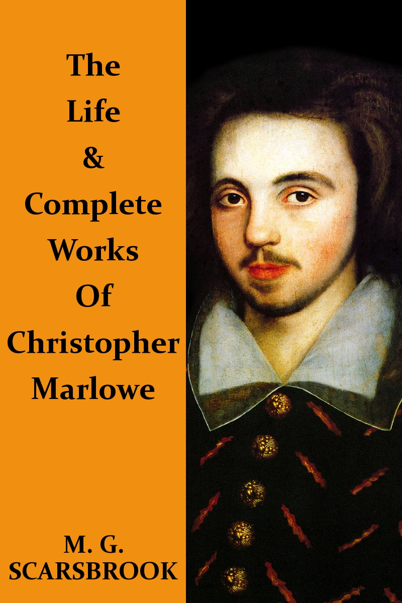 The Life & Complete Works Of Christopher Marlowe By: Christopher Marlowe,M. G. Scarsbrook