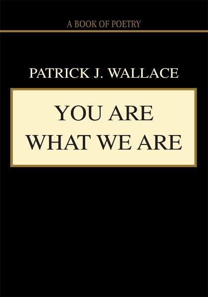 You Are What We Are By: Patrick Wallace